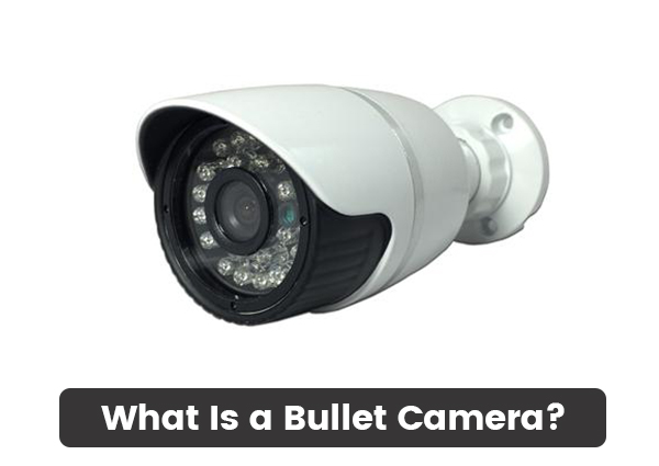 What-Is-a-Bullet-Camera